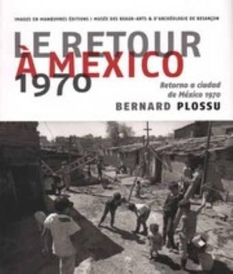 Bernard Plossu - Le Retour a Mexico. 1970 (Paperback)