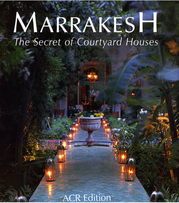 Marrakesh: The Secret of Its Courtyard Houses (Hardback)