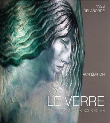 Le Verre: Art & Design. Encyclopedie Du Verre En France