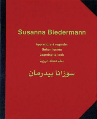 Susanna Biedermann: Learning to Look (Hardback)