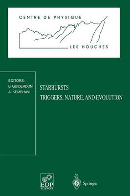 Starbursts Triggers, Nature, and Evolution: Les Houches School, September 17-27, 1996 - Centre de Physique des Houches 9 (Paperback)