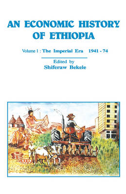 An Economic History of Ethiopia: The Imperial Era 1941-74 v. 1 (Paperback)