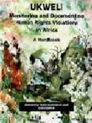 Ukweli: Monitoring and Documenting Human Rights Violations in Africa: A Handbook (Paperback)