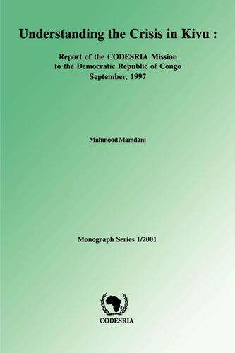 Understanding the Crisis in Kivu: Report of the CODESRIA Mission to the Democratic Republic (Paperback)