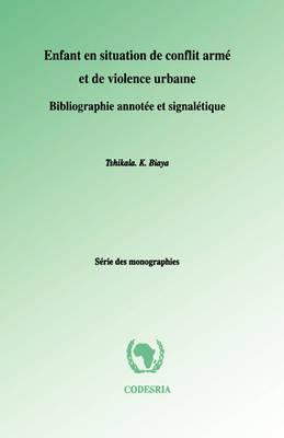 Enfant En Situation De Conflit Arme Et De Violence Urbaine: Bibliographie Annotee Et Signaletique (Paperback)