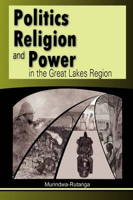 Politics, Religion and Power in the Great Lakes Region (Paperback)