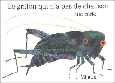 Eric Carle - French: Le Grillon Qui N'a Pas De Chanson (Hardback)