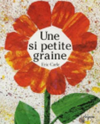Eric Carle - French: Une si petite graine (Paperback)