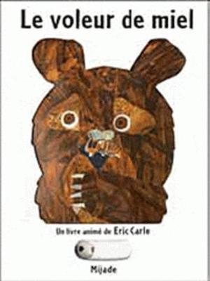 Eric Carle - French: Le Voleur De Miel (Paperback)