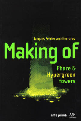 The Making of Phare and Hypergreen Towers (Paperback)