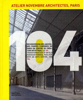 104 - Atelier Novembre Architectes: The Transformation of an Old Parisian Funeral Parlour into an Arts Centre (Paperback)