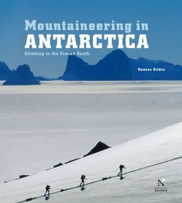 Mountaineering in Antarctica: Climbing in the Frozen South (Hardback)
