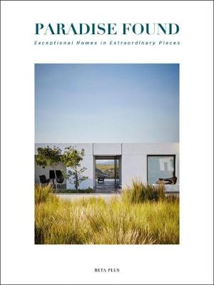 Paradise Found: Exceptional Homes in Extraordinary Places (Hardback)