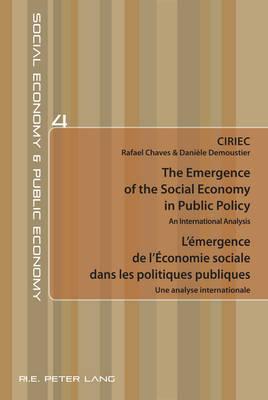The Emergence of the Social Economy in Public Policy / L'emergence de l'Economie sociale dans les politiques publiques: An International Analysis / Une analyse internationale - Economie sociale et Economie publique / Social Economy and Public Economy 4 (Paperback)