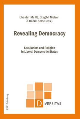 Revealing Democracy: Secularism and Religion in Liberal Democratic States - Diversitas 15 (Paperback)