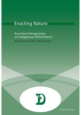 Enacting Nature: Ecocritical Perspectives on Indigenous Performance - Dramaturgies 33 (Paperback)