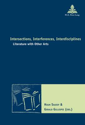 Intersections, Interferences, Interdisciplines: Literature with Other Arts - Nouvelle Poetique Comparatiste - New Comparative Poetics 30 (Paperback)