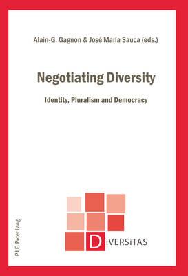 Negotiating Diversity: Identity, Pluralism and Democracy - Diversitas 18 (Paperback)