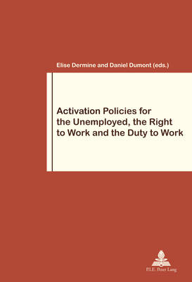 Activation Policies for the Unemployed, the Right to Work and the Duty to Work - Travail et Societe / Work and Society 79 (Paperback)