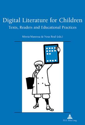 Digital Literature for Children: Texts, Readers and Educational Practices - Recherches Comparatives Sur Les Livres Et Le Multimedia D'enfance 9 (Paperback)
