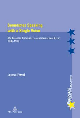 Sometimes Speaking with a Single Voice: The European Community as an International Actor, 1969-1979 - Euroclio 95 (Paperback)