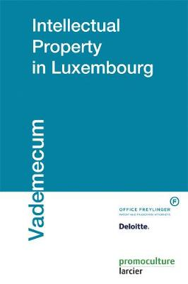 Intellectual Property in Luxembourg - Vademecum (Paperback)