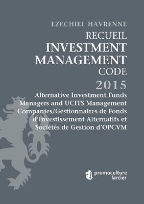 Recueil Investment Management Code - Tome 2: Alternative Investment Funds Managers and UCITS Management Companies/Gestionnaires de Fonds d'Investissement Alternatifs et Societes de Gestion d'OPCVM - Les Codes en droit luxembourgeois (Paperback)