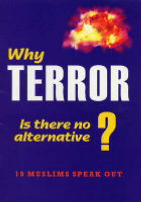 Why Terror - Is There No Alternative?: 19 Muslims Speak Out (Paperback)