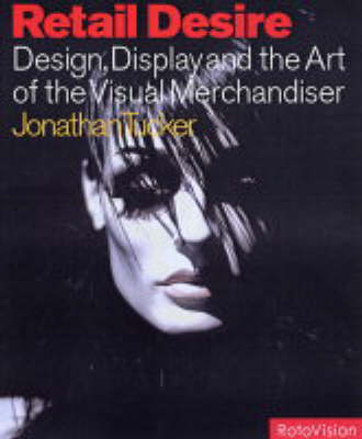 Retail Desire: Design, Display and the Art of the Visual Merchandiser (Paperback)