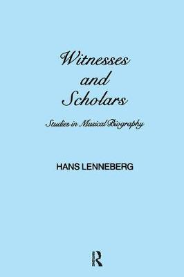 Witnesses and Scholars: Studies in Musical Biography - Musicology (Hardback)