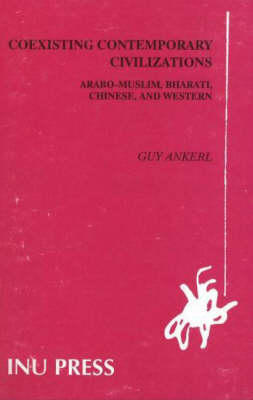 Global Communication without Universal Civilization: Volume 1, Coexisting Contemporary Civilizations -- Arabo-Muslim, Bharati, Chinese & Western (Paperback)