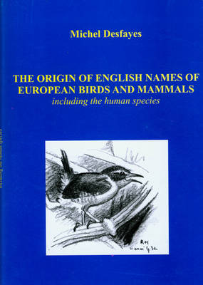 The Origin of English Names of European Birds and Mammals: Including the Human Species (Paperback)