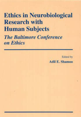 Ethics in Neurobiological Research with Human Subjects: The Baltimore Conference on Ethics (Hardback)
