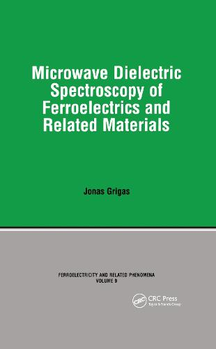 Microwave Dielectric Spectroscopy of Ferroelectrics and Related Materials - Ferroelectricity and Related Phenomena (Hardback)