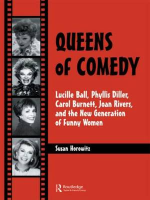 Queens of Comedy: Lucille Ball, Phyllis Diller, Carol Burnett, Joan Rivers, and the New Generation of Funny Women (Hardback)