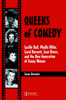 Queens of Comedy: Lucille Ball, Phyllis Diller, Carol Burnett, Joan Rivers, and the New Generation of Funny Women (Paperback)
