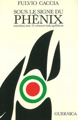 Sous Le Signe Du Phenix: Entretiens Avec Quinze Createurs Italo-Quebecois (Paperback)