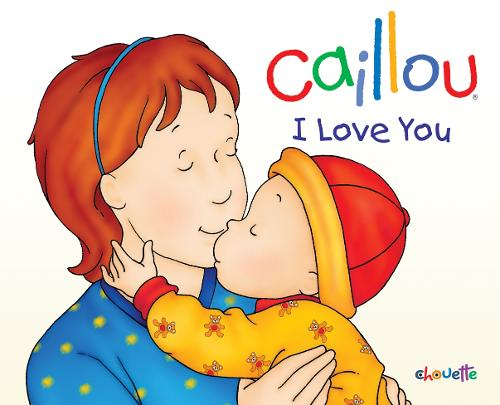Caillou: I Love You - Hand in Hand (Hardback)