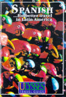 Spanish for Better Travel in Latin America - Ulysses Phrasebook S. (Paperback)