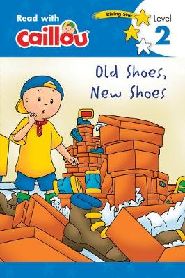 Caillou, Old Shoes, New Shoes : Read With Caillou, Level 2 - Read with Caillou (Paperback)