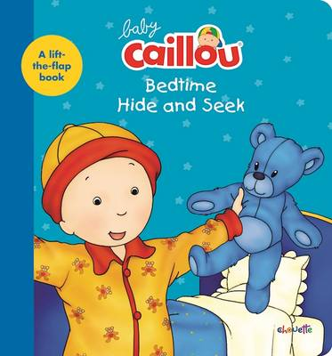 Baby Caillou: Bedtime Hide and Seek: A lift-the-flap book - Baby Caillou (Board book)