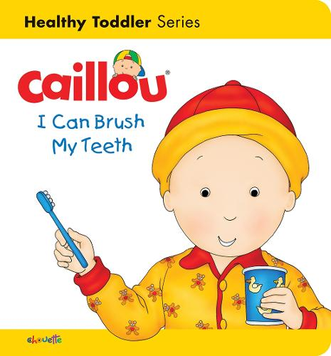 Caillou: I Can Brush My Teeth: Healthy Toddler - Caillou's Essentials (Board book)