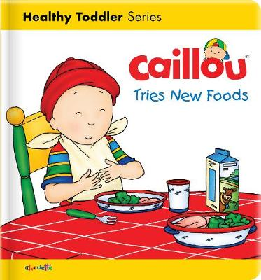 Caillou Tries New Foods - Caillou's Essentials (Board book)