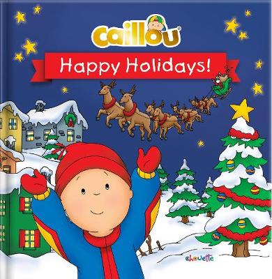 Caillou: Happy Holidays! (Hardback)