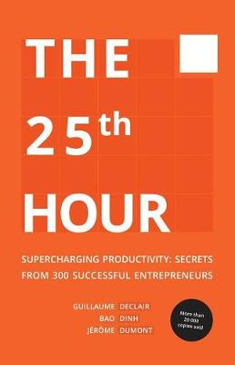 The 25th Hour: Supercharging Productivity - Secrets from 300 Successful Entrepreneurs (Paperback)