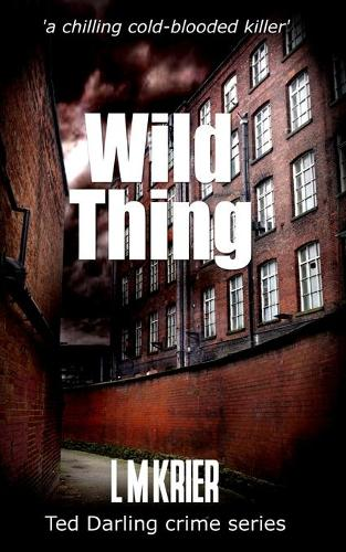 Wild Thing: A Chilling Cold-Blooded Killer - Ted Darling Crime 7 (Paperback)