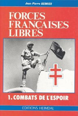 Forces Francaises Libres: I. Combats De I'Espoir (Hardback)