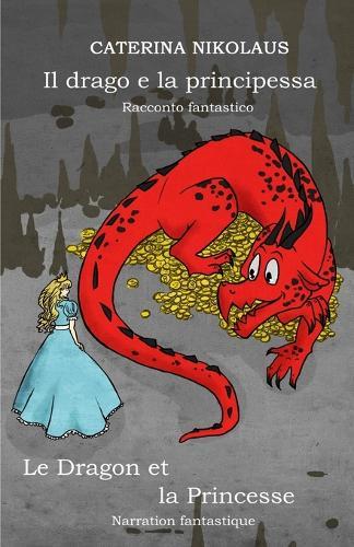 Il drago e la principessa - Le dragon et la princesse: Racconto fantastico - Narration fantastique (Paperback)