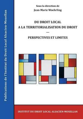 Du Droit Local a la Territorialisation Du Droit: Perspectives Et Limites (Paperback)