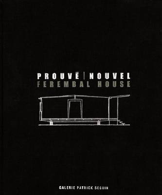 Jean Prouve and Jean Nouvel - Ferembal House (Hardback)